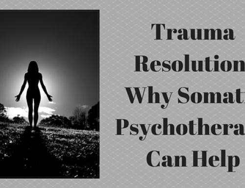 Trauma Resolution – Why Somatic Psychotherapy Can Help