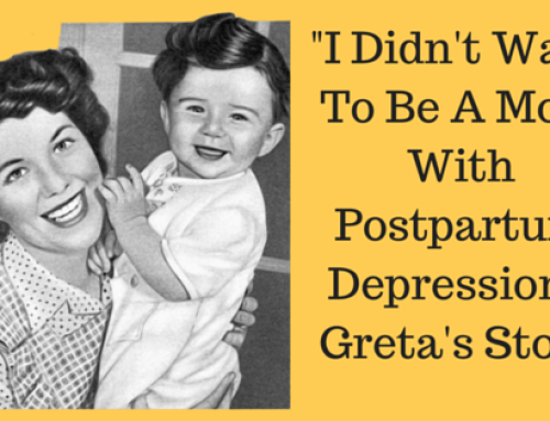 """I Didn't Want to Be A Mom With Postpartum Depression"": Greta's Story"