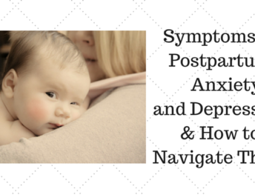 Symptoms of Postpartum Anxiety and Depression & How to Navigate Them